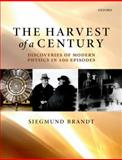 The Harvest of a Century : Discoveries of Modern Physics in 100 Episodes, Brandt, Siegmund, 0199673780