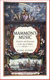 Mammon's Music : Literature and Economics in the Age of Milton, Hoxby, Blair, 0300093780