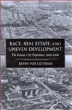 Race, Real Estate, and Uneven Development : The Kansas City Experience, 1900-2000, Gotham, Kevin Fox, 0791453782