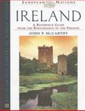 Ireland : A Reference Guide from the Renaissance to the Present, McCarthy, John, 0816053782