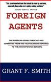 Foreign Agents : The American Israel Public Affairs Committee from the 1963 Fulbright Hearings to 2005 Espionage Scandal, Smith, Grant, 0976443783