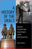 A History of the Urals : Russia's Crucible from Early Empire to the Post-Soviet Era, Dukes, Paul, 1472573781