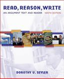 Read, Reason, Write : An Argument Text, Seyler, Dorothy U., 0073383783