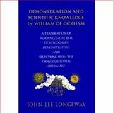 Demonstration and Scientific Knowledge in William of Ockham : A Translation of Summa Logicae III-II: de Syllogismo Demonstrativo, and Selections from the Prologue to the Ordinatio, Longeway, John Lee, 0268033781