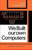 We Built Our Own Computers, Bolt, A. B. and Harcourt, J. C., 0521093783
