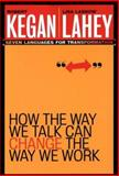How the Way We Talk Can Change the Way We Work, Robert Kegan and Lisa Laskow Lahey, 078796378X