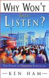 Why Won't They Listen : The Power of Creation Evangelism, Ham, Ken, 0890513783