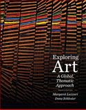 Exploring Art : A Global, Thematic Approach, Lazzari, Margaret and Schlesier, Dona, 1111343780