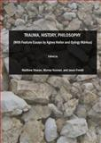 Trauma, History, Philosophy (with Feature Essays by Agnes Heller and Gyargy Márkus), Matthew Sharpe, Murray Noonan, and Jason Freddi, 1847183786