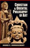 Christian and Oriental Philosophy of Art, Ananda Kentish Coomaraswamy, 0486203786