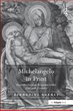 Michelangelo in Print : Reproductions as Response in the Sixteenth-Century, Barnes, Bernadine, 0754663787