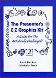 The Presenter's EZ Graphics Kit : A Guide for the Artistically Challenged, Backer, Lori and Deck, Michele, 0815113781