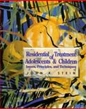 Residential Treatment of Adolescents and Children : Issues, Principles, and Techniques, Stein, John A., 0830413782