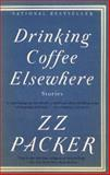 Drinking Coffee Elsewhere, Z. Z. Packer, 1573223786