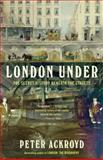 London Under, Peter Ackroyd, 0307473783