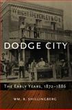 Dodge City : The Early Years, 1872-1886, Shillingberg, William B., 0870623788