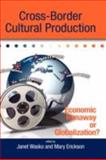 Cross-Border Cultural Production : Economic Runaway or Globalization?, Wasko, Janet and Erickson, Mary, 1934043788