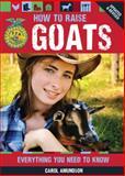 How to Raise Goats, Carol Amundson, 0760343780