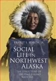 Social Life in Northwest Alaska : The Structure of Iñupiaq Eskimo Nations, Burch, Ernest S., Jr., 188996378X