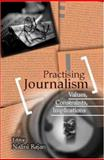 Practising Journalism : Values, Constraints and Implications, , 0761933786