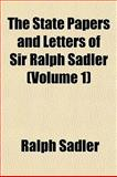 The State Papers and Letters of Sir Ralph Sadler, Ralph Sadler, 1151823783