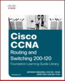 Cisco CCNA Routing and Switching 200-120 Foundation Learning Guide Library, Sequeira, Anthony and Tiso, John, 158714378X
