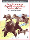 Early Bronze Age Goods Exchange in the Southern Levant : A Marxist Perspective, Milevski, Ianir, 184553378X