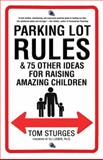 Parking Lot Rules and 75 Other Ideas for Raising Amazing Children, Tom Sturges, 0345503783