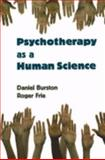 Psychotherapy as a Human Science, Burston, Daniel and Frie, Roger A., 0820703788