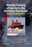 Remote Sensing of Sea Ice in the Northern Sea Route : Studies and Applications, Johannessen, Ola M. and Alexandrov, Vitali, 3642063780