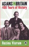 Asians in Britain : Four Hundred Years of History, Visram, Rozina, 0745313787