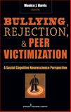 Bullying, Rejection, and Peer Victimization a Social Cognitive Neuroscience Perspective, Harris, Monica J., 0826103782