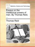Essays on the Intellectual Powers of Man by Thomas Reid, Thomas Reid, 1140763784