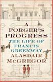 A Forger's Progress : The Life of Francis Greenway, McGregor, Alasdair, 1742233783