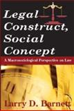 Legal Construct, Social Concept : A Macrosociological Perspective on Law, Barnett, Larry D., 0202363791