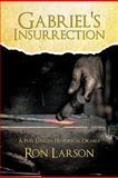 Gabriel's Insurrection, Ron Larson, 1462023797