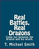 Real Battles Real Dragons, T. Michael Smith, 1475133790