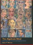 The Algebraic Mind : Integrating Connectionism and Cognitive Science, Marcus, Gary F., 0262133792