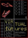 Virtual Futures : Cyberotics, Technology and Posthuman Pragmatism, , 0415133793