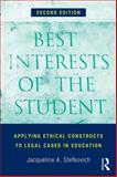 Best Interests of the Student : Applying Ethical Constructs to Legal Cases in Education, Stefkovich, Jacqueline A., 041582379X