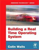Building a Real Time Operating System : RTOS from the Ground Up, Walls, Colin, 0750683791