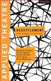 Applied Theatre: Resettlement : Drama, Refugees and Resilience, Penny Bundy, Bruce Burton, Julie Dunn, Nina Woodrow, 1472533798