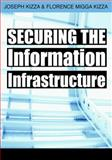Securing the Information Infrastructure, Joseph M. Kizza and Florence M. Kizza, 1599043793