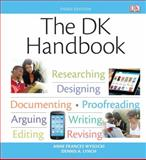 The DK Handbook : Researching, Desigining, Documenting, Proofreading, Arguing, Writing, Editing, Revising, Wysocki, Anne Frances and Lynch, Dennis A., 0205863795