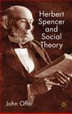 Herbert Spencer and Social Theory, Offer, John, 0230203795
