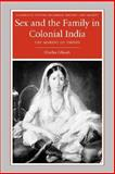 Sex and the Family in Colonial India : The Making of Empire, Ghosh, Durba, 0521673798