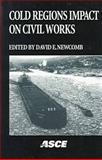 Cold Regions Impact on Civil Works : Proceedings, Newcomb, David E., 0784403791