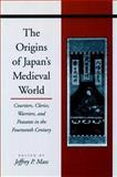 The Origins of Japan's Medieval World, , 0804743797