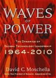 Waves of Power : Dynamics of Global Technology Leadership, 1964-2010, Moschella, David C., 0814403794