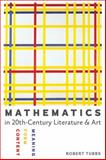 Mathematics in Twentieth-Century Literature and Art : Content, Form, Meaning, Tubbs, Robert, 1421413795